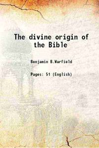 The divine origin of the Bible 1882 [Hardcover]