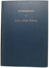 Autobiography of Isaac Jones Wistar, 1827-1905: Half a Century in War and Peace