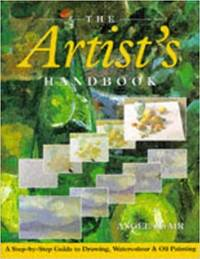 The Artist\'s Handbook: a Step-By-Step Guide to Drawing, Watercolour and Oil Painting