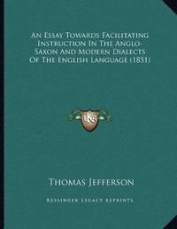 image of An Essay Towards Facilitating Instruction in the Anglo-Saxon and Modern Dialects of the English Language (1851)