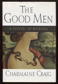 The Good Men ; A Novel of Heresy A Novel of Heresy