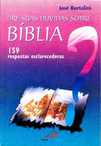 Tire suas dúvidas sobre Bíblia: 159 respostas esclarecedoras