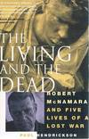 image of The Living And The Dead: Robert Mcnamara And Five Lives Of A Lost War