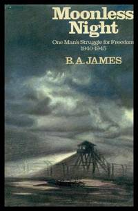 MOONLESS NIGHT - One Man's Struggle for Freedom 1940 - 1945