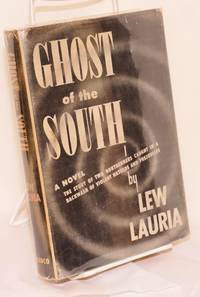 image of Ghost of the South. A Novel. The story of two northerners caught in a backwash of violent hatreds and prejudices [subtitle from dj]