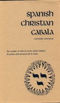 SPANISH CHRISTIAN CABALA: THE WORKS OF LUIS DE LEON, SANTA TERESA DE JESUS, AND SAN JUAN DE LA CRUZ by  Catherine Swietlicki - First edition - 1986 - from By The Way Books and Biblio.com