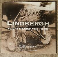 Lindbergh - Flight's Enigmatic Hero by Von Hardesty (Curator Smithsonian National Air and Space Museum) - 1st Edition - 2002 - from Mountain Gull Trading Company (SKU: 114)