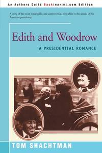 Edith and Woodrow : A Presidential Romance
