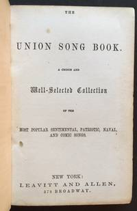 The Union Song Book. A Choice and Well-Selected Collection of the Most Popular Sentimental, Patriotic, Naval, and Comic Songs