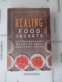Healing Food Secrets: Extraordinary Benefits from Ordinary Foods