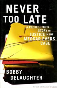 Never Too Late : A Prosecutor's Story of Justice in the Medgar Evers Case