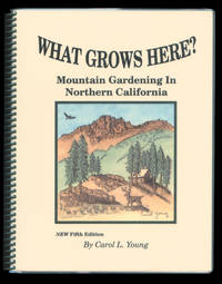 What Grows Here? Mountain Gardening in Northern California, Fifth Edition by Young, Carol L - 2005