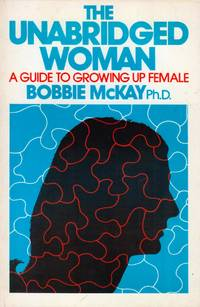 The Unabridged Woman: A Guide to Growing Up Female