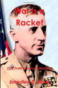War is a Racket (The Profit That Fuels Warfare): The Anti-war Classic by America's Most Decorated Soldier by Smedley D. Butler - Paperback - 2013-06-08 - from Books Express and Biblio.com