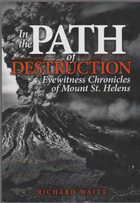 image of IN THE PATH OF DESTRUCTION Eyewitness Chronicles of Mount St. Helens