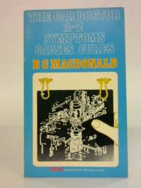 The Car Doctor A-Z Symptoms Causes Cures by B C Macdonald - Paperback - 1973 - from World of Rare Books (SKU: 1559839684DPB)