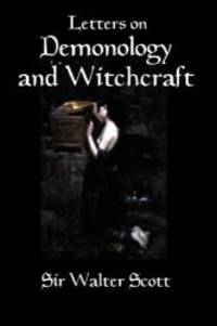 Letters on Demonology and Witchcraft: A 19th century history of demons,  demonology, witchcraft, faeries and ghosts by Sir Walter Scott - Paperback  -