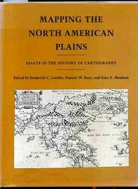 MAPPING THE NORTH AMERICAN PLAINS: ESSAYS IN THE HISTORY OF CARTOGRAPHY