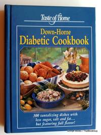 Taste of Home Down Home Diabetic Cookbook: 300 Tantalizing Dishes With Less Sugar, Salt and Fat. but Featuring Full Flavor!