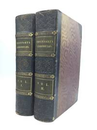 CHRONICLES OF ENGLAND, FRANCE, SPAIN, AND THE ADJOINING COUNTRIES, FROM THE LATTER PART OF THE REIGN OF EDWARD II TO THE CORONATION OF HENRY IV. Translated from the French Editions, with Variations and Additions from Many Celebrated Mss. by Thomas Johnes, Esq. To Which are Prefixed, A Life of the Author, an Essay on His Works, and a Criticism on His History. In Two Volumes