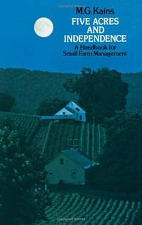 image of Five Acres and Independence: Practical Guide to the Selection and Management of the Small Farm