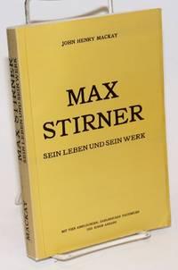 Max Stirner. Sein Leben und sein Werk. Mit dre Abbildungen, mehreren Facismiles und einem Anhang by  John Henry Mackay - Paperback - 1977 - from Bolerium Books Inc., ABAA/ILAB (SKU: 225610)
