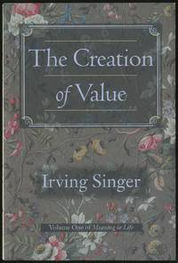 The Creation Of Value: Volume One Of Meaning in Life