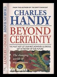 Beyond certainty: the changing worlds of organisations / Charles Handy