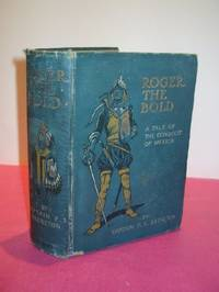 ROGER THE BOLD A Tale of the Conquest of Mexico