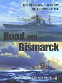 Hood and Bismarck : The Deep-Sea Discovery of an Epic Battle