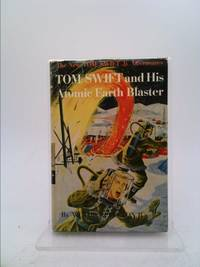 Tom Swift and His Atomic Earth Blaster by Victor Appleton II - 1954