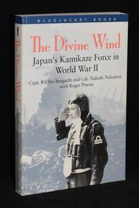 The Divine Wind; Japan's Kamikaze Force in World War II