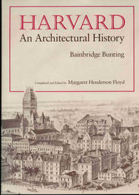 Harvard   An Architectural History. Completed and edited by Margaret Henderson Floyd. .