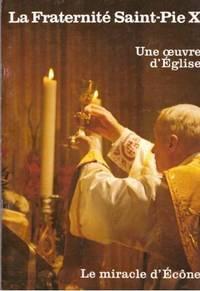La Fraternité Saint Pie X.  Une oeuvre d´Eglise.  Le miracle d´Ecône