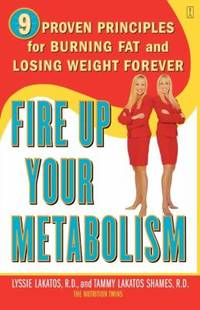 Fire up Your Metabolism : 9 Proven Principles for Burning Fat and Losing Weight Forever