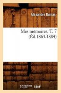 Mes Memoires. T. 7 (Ed.1863-1884) (Litterature) (French Edition)