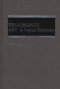 Renaissance Art : A Topical Dictionary by Irene Earls - 1987