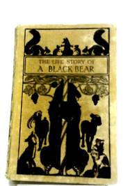 The Life Story Of A Black Bear - by H. Perry Robinson - Hardcover - 1929 - from The World of Rare Books and Biblio.com