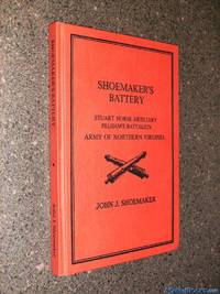 Shoemaker's Battery: Stuart Horse Artillery, Pelham's Battalion, afterwards commanded by Col. R.P. Chew, Army of Northern Virginia