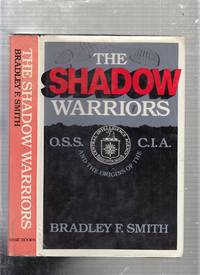 The Shadow Warriors: OSS. and the Origins of the CIA. O. S.  C. I.