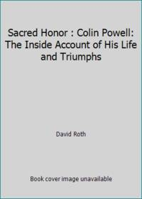 Sacred Honor : Colin Powell: The Inside Account of His Life and Triumphs