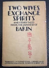 TWO WIVES EXCHANGE SPIRITS AND OTHER TALES FROM THE JAPANESE OF BAKIN