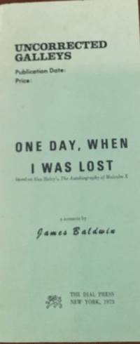 ONE DAY, WHEN I WAS LOST. Based on Alex Haley's, The Autobiography of Malcolm X. A Scenario