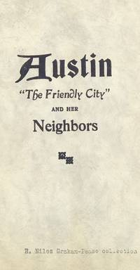 AUSTIN THE FRIENDLY CITY AND HER NEIGHBORS. [cover title]