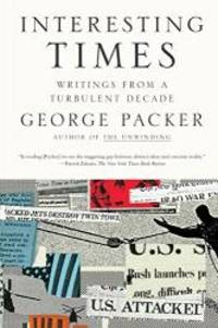 Interesting Times: Writings from a Turbulent Decade by George Packer - Paperback - 2010-03-07 - from Books Express and Biblio.com