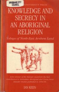 Knowledge and Secrecy in an Aboriginal Religion : Yolngu of North-East Arnhem Land