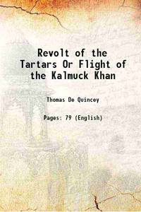 Revolt of the Tartars Or Flight of the Kalmuck Khan 1895 by Thomas De Quincey - Paperback - 2016 - from Gyan Books (SKU: PB1111002245194)