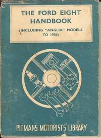 """The Ford Eight Handbook.  (Including """"Anglia"""" Models to 1950)  (Pitman's Motorists' Library)"""