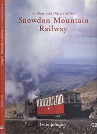 An Illustrated History of the Snowdon Mountain Railway.