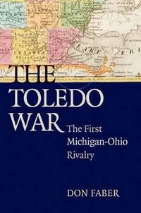 The Toledo War: The First Michigan Ohio Rivalry